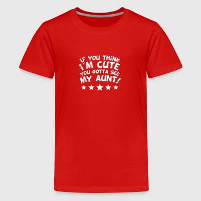 If You Think I'm Cute You Gotta See My Aunt - Kids' Premium T-Shirt