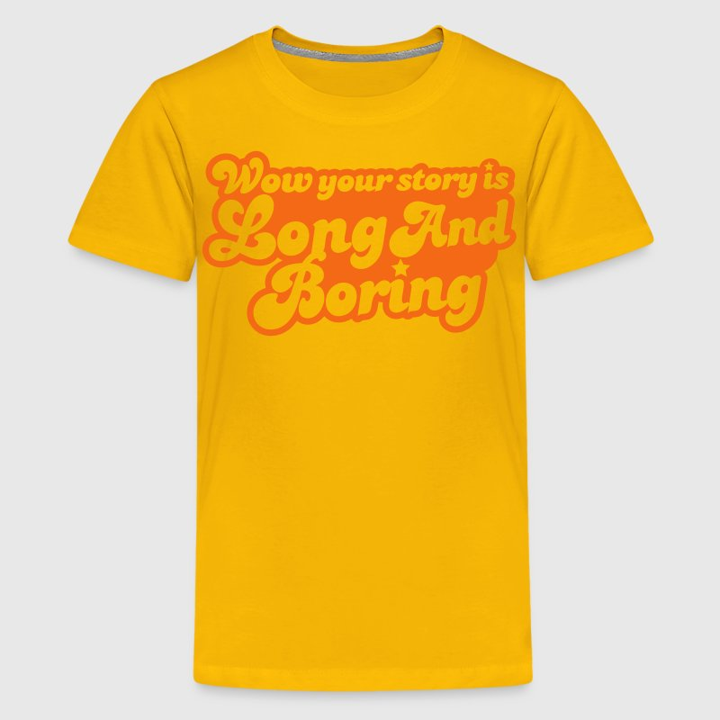 wow your story is long and boring with curvy funky font - Kids' Premium T-Shirt