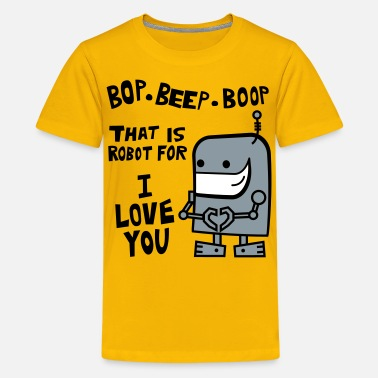 Beep Bop Beep Boop Robot for I Love You - Kids' Premium T-Shirt