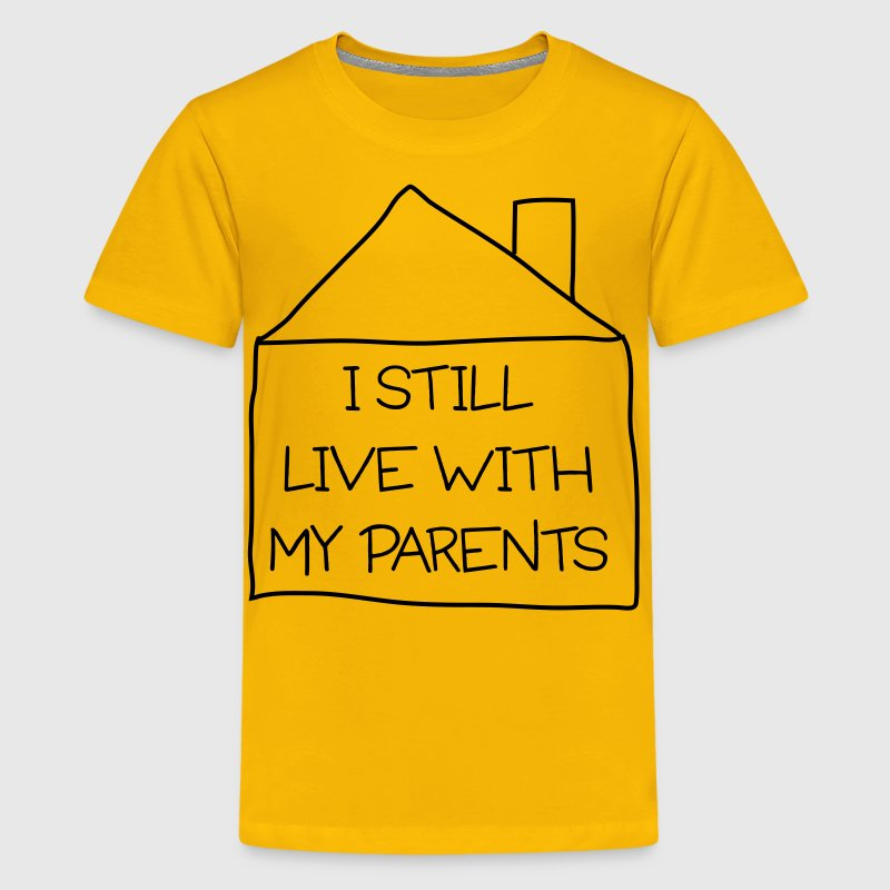 I still live with my parents - Kids' Premium T-Shirt