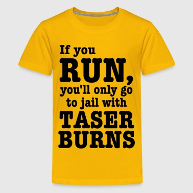 If you run, you'll only go to jail with taser burn - Kids' Premium T-Shirt