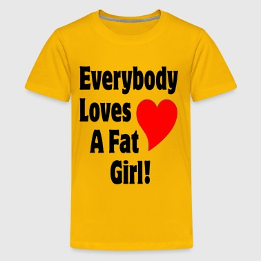 Everybody Loves A Fat Girl - Kids' Premium T-Shirt