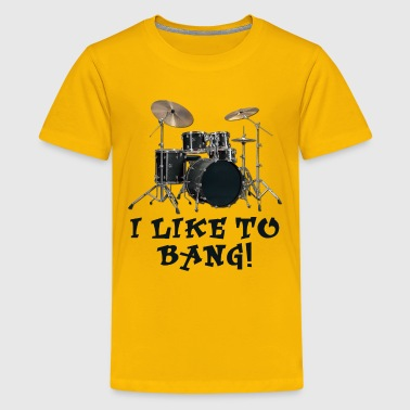 I Like to Bang Drums - Kids' Premium T-Shirt