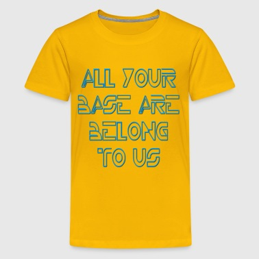 All Your Base Are Belong To Us - Kids' Premium T-Shirt