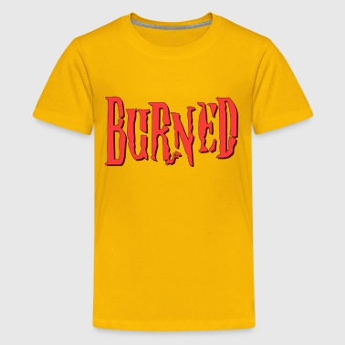 Burned - Kids' Premium T-Shirt