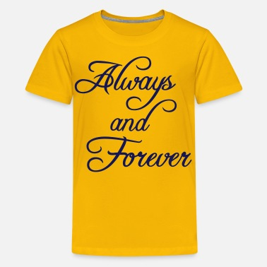 Forever Always Always and Forever - Kids' Premium T-Shirt