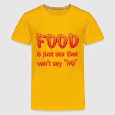 Food Is Just Sex That Can't Say NO - Kids' Premium T-Shirt