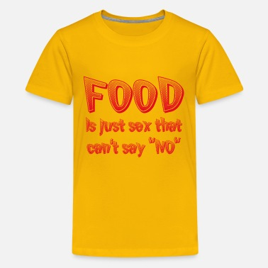 Sex Sayings Food Is Just Sex That Can't Say NO - Kids' Premium T-Shirt