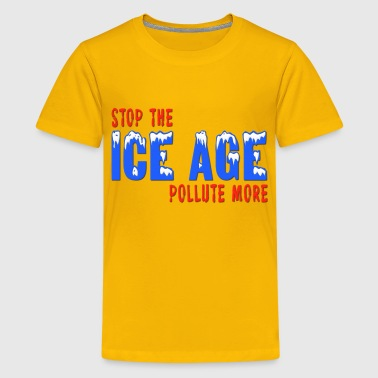 Stop The Ice Age Pollute More - Kids' Premium T-Shirt