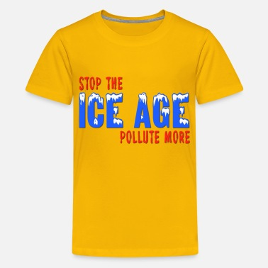 Ice Age Stop The Ice Age Pollute More - Kids' Premium T-Shirt