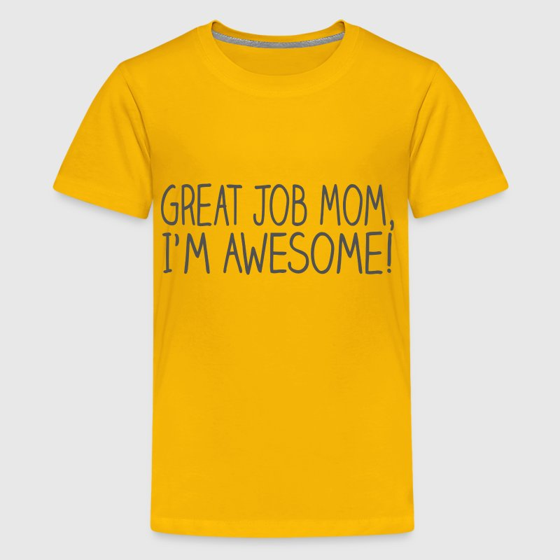 Great Job Mom I'm Awesome - Kids' Premium T-Shirt