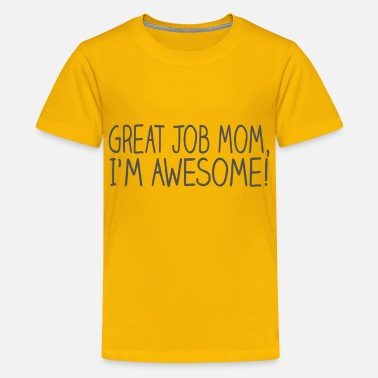 Im Awesome Child Great Job Mom I'm Awesome - Kids' Premium T-Shirt