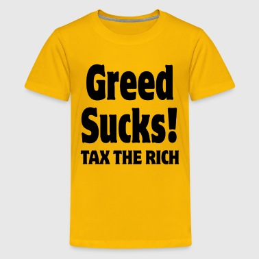 Tax The Rich Greed Sucks Tax The Rich - Kids' Premium T-Shirt