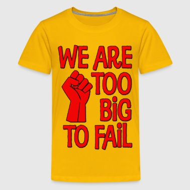 We Are Too Big To Fail - Kids' Premium T-Shirt