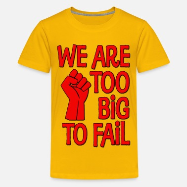 We Are The 99 Percent We Are Too Big To Fail - Kids' Premium T-Shirt