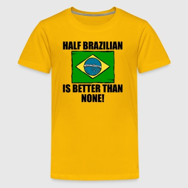 Half Brazilian Is Better Than None - Kids' Premium T-Shirt