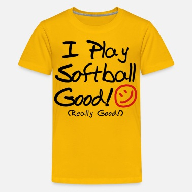 I Play Softball I Play Softball Good! - Kids' Premium T-Shirt