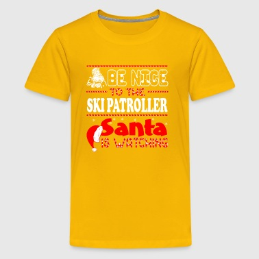 Be Nice To The Ski Patroller Santa Is Watching - Kids' Premium T-Shirt