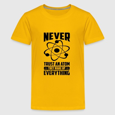 NEVER TRUST AN ATOM, THEY MAKE UP EVERYTHING - Kids' Premium T-Shirt