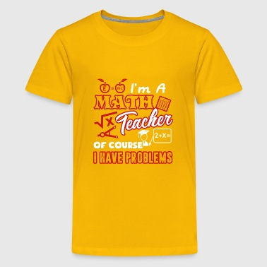 I'm A Math Teacher Of Course I Have Problems Shirt - Kids' Premium T-Shirt