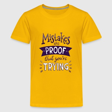 Mistakes are Proof That you're Traying T-Shirt - Kids' Premium T-Shirt