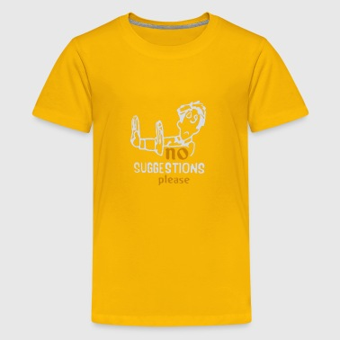 No Suggestions Please - Kids' Premium T-Shirt