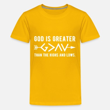 God Is Greater Than Highs And Lows God Is Greater Than The Highs and Lows - Kids' Premium T-Shirt