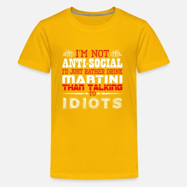 Martini Im Not Antisocial Id Just Rather Drink Martini - Kids' Premium T-Shirt