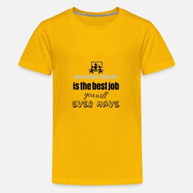 High school teacher is the best job you will have - Kids' Premium T-Shirt