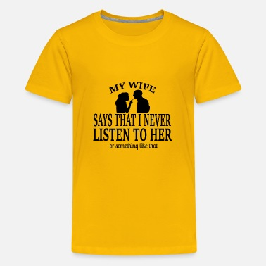 my wife says that i never listen to her - Kids' Premium T-Shirt