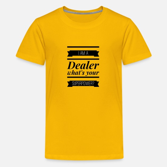 Dealer T-Shirts - I'm A Dealer What's Your Superpower - Kids' Premium T-Shirt sun yellow