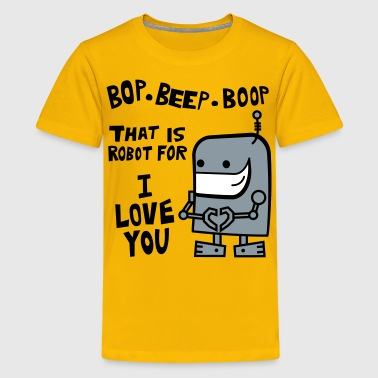 Bop Beep Boop Robot for I Love You - Kids' Premium T-Shirt