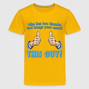 Who Bangs Your Mom?  This Guy! - Kids' Premium T-Shirt