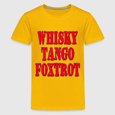 WTF? Whisky Tango Foxtrot / What The Fuck? - Kids' Premium T-Shirt