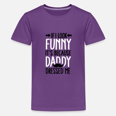 Daddy If I look funny it's because daddy dressed me V2C2 - Kids' Premium T-Shirt