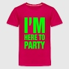 I'm Here To Party - Kids' Premium T-Shirt