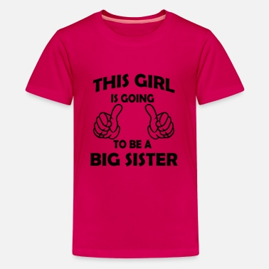 Im Going To Be A Big Sister this girl is going to be a big sister  - Kids' Premium T-Shirt