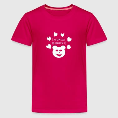 I Wuv My Mommy! - Kids' Premium T-Shirt