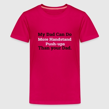 my dad can do more handstand push ups - Kids' Premium T-Shirt