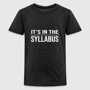It's In The Syllabus Funny Humor Saying Teacher - Kids' Premium T-Shirt