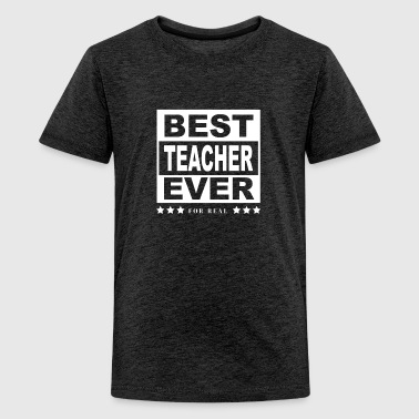 Best Teacher Ever Tshirt For Teachers - Kids' Premium T-Shirt