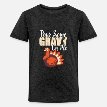 Pour Some Gravy On Me Happy Thanksgiving Day Gift - Kids' Premium T-Shirt