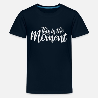 Moment This is the moment - Kids' Premium T-Shirt