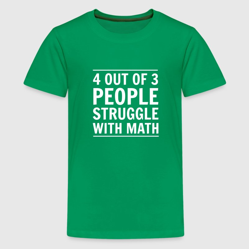 4 out of 3 People Struggle with Math - Kids' Premium T-Shirt