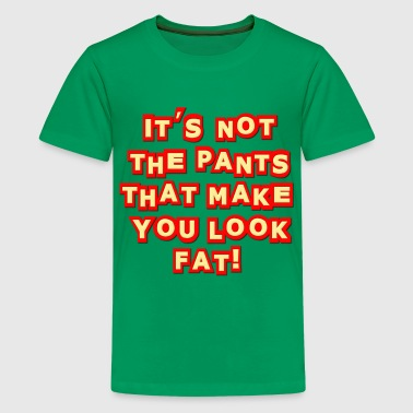 Pig Insults It's Not The Pants That Make You Look Fat! Insult - Kids' Premium T-Shirt