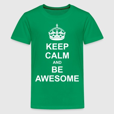Keep Calm and be Awesome - Kids' Premium T-Shirt