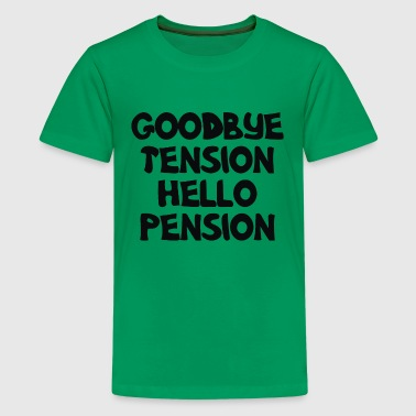 Goodbye Tension Hello Pension - Kids' Premium T-Shirt