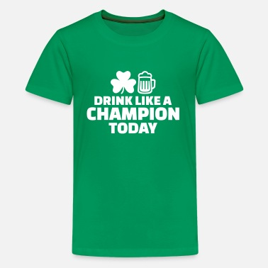 Drink Like A Champion Today Drink like a Champion today - Kids' Premium T-Shirt