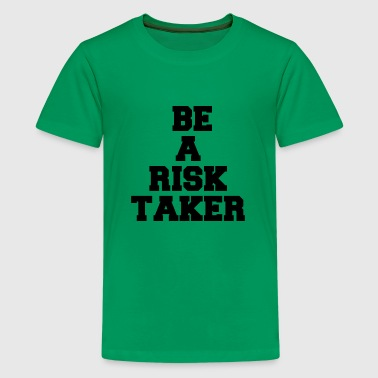 BE A RISK TAKER - Kids' Premium T-Shirt