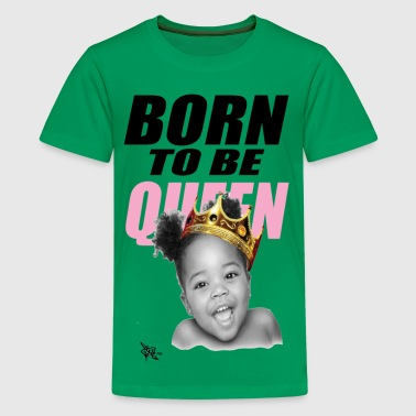 BORN TO BE QUEEN - Kids' Premium T-Shirt